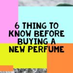 6 Things to Know before Buying a New Perfume
