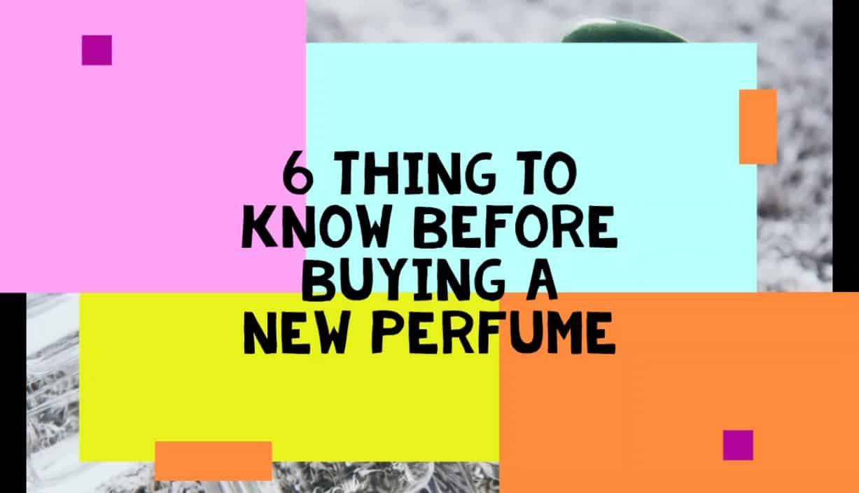 Read more about the article 6 Things to Know before Buying a New Perfume
